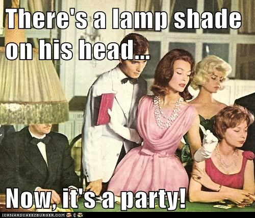 There's a lamp shade on his head... Now, it's a party!